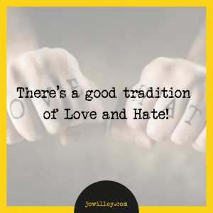 There's a good tradition of love and hate